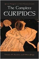 The Complete Euripides: Bacchae and Other Plays, Vol. 4 book written by Euripides