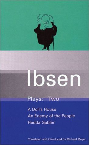 Ibsen: Plays (A Doll's House, An Enemy of the People, and Hedda Gabler), Vol. 2 book written by Henrik Ibsen