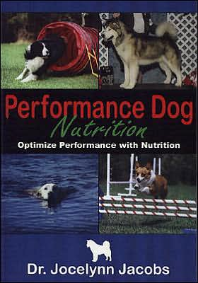 Performance Dog Nutrition: Optimize Performance with Nutrition book written by Jocelynn Jacobs