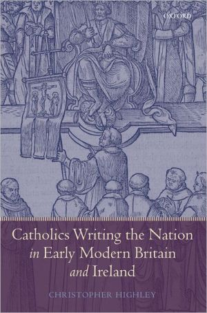Catholics Writing the Nation in Early Modern Britain and Ireland book written by Christopher Highley