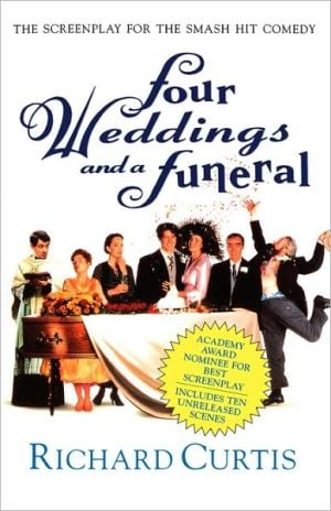 Four Weddings and a Funeral: Three Appendices and a Screenplay book written by Richard Curtis