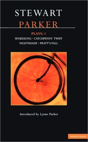 Plays 1: Includes Spokesong, Catchpenny Twist, Nightshade and Pratt's Fall book written by Stewart Parker