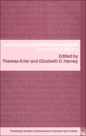 Luce Irigaray and Premodern Culture: Thresholds of History (Routledge Studies in Renaissance Literature and Culture Series) written by Theresa Krier