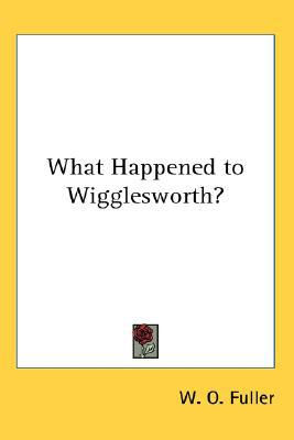 What Happened to Wigglesworth? written by Fuller, W. O.
