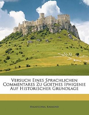Versuch Eines Sprachlichen Commentares Zu Goethes Iphigenie Auf Historischer Grundlage book written by RAIMUND, HALATSCHKA , Raimund, Halatschka