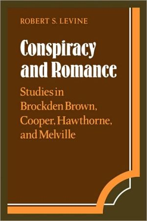 Conspiracy and Romance: Studies in Brockden Brown, Cooper, Hawthorne, and Melville book written by Robert S. Levine