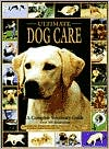 Ultimate Dog Care: A Complete Veterinary Guide book written by Dick Lane