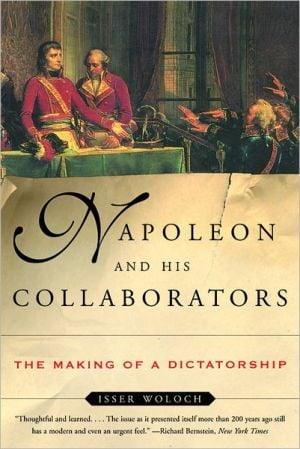 Napoleon and His Collaborators: The Making of a Dictatorship book written by Isser Woloch