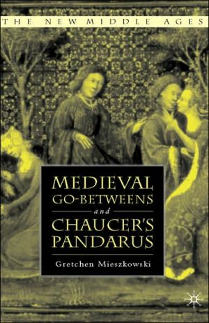 Medieval Go-Betweens And Chaucer's Pandarus book written by Gretchen Mieszkowski
