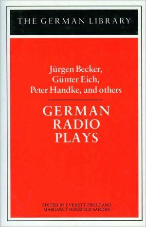 German Radio Plays: Jurgen Becker, Gunter Eich, Peter Handke, and others, Vol. 86 book written by Jurgen Becker