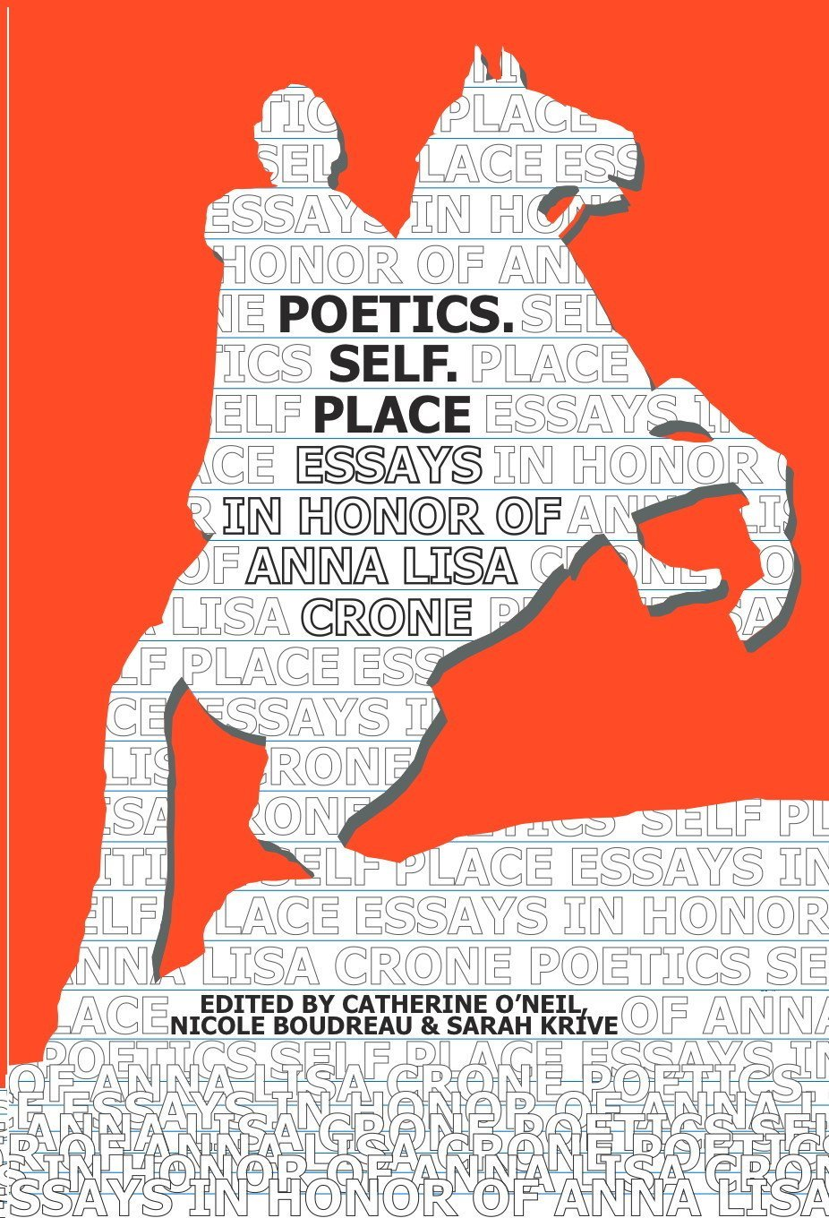 Poetics, Self, Place: Essays in Honor of Anna Lisa Crone written by Anna Lisa Crone