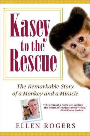 Kasey to the Rescue: The Remarkable Story of a Monkey and a Miracle book written by Ellen Rogers