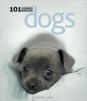 Dogs: 101 Adorable Breeds written by Rachael Hale