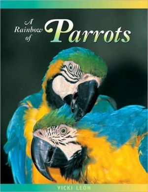 Rainbow of Parrots: The Wily Life of A Feathered Genius book written by Vicki Leon