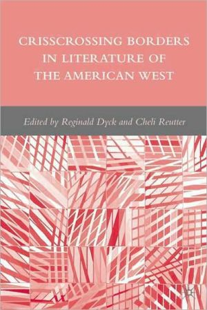 Crisscrossing Borders in Literature of the American West book written by Reginald Dyck