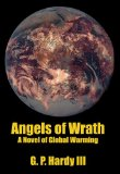 Angels of Wrath: A Novel of Global Warming book written by G. P. Hardy