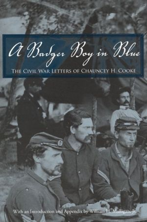 A Badger Boy in Blue: The Civil War Letters of Chauncey H. Cooke book written by Chauncey H. Cooke