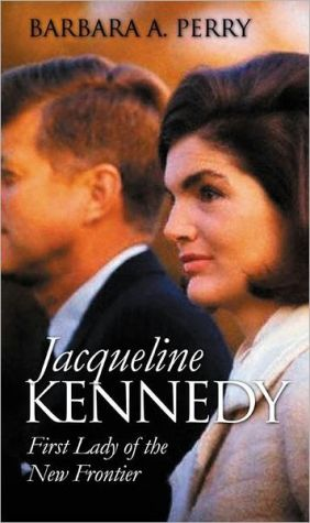 Jacqueline Kennedy ( Modern First Ladies Series) : First Lady of the New Frontier book written by Barbara A. Perry