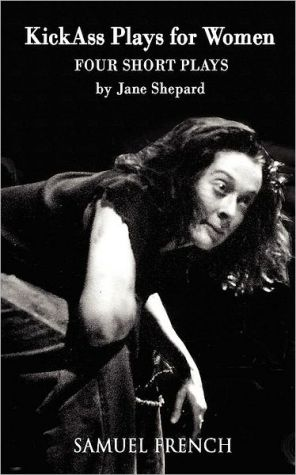 Kick Ass Plays For Women book written by Jane Shepard