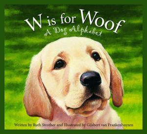 W is for Woof: A Dog Alphabet (Sleeping Bear Alphabets: Animal Series) book written by Ruth Strother