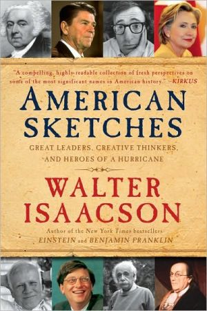American Sketches: Great Leaders, Creative Thinkers, and Heroes of a Hurricane book written by Walter Isaacson