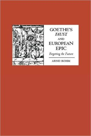 Goethe's Faust And European Epic book written by Arnd Bohm