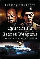 Churchill's Secret Weapons: The Story of Hobart's Funnies book written by Patrick Delaforce
