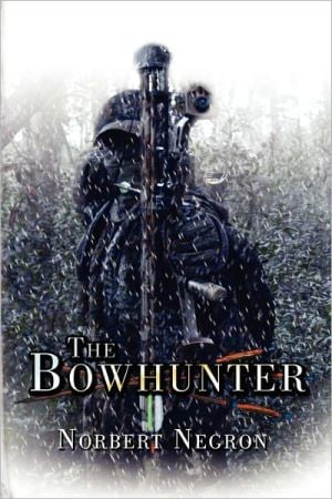 The Bowhunter: A Contemporary Faithful Hero written by Norbert Negron