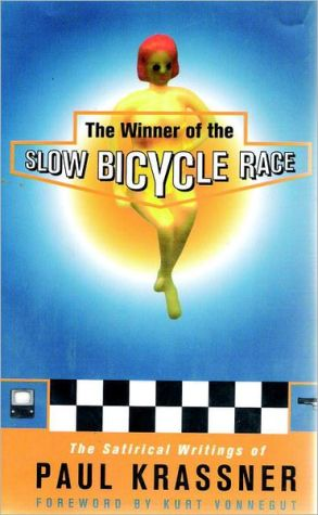 The Winner of the Slow Bicycle Race: The Satirical Writings of Paul Krassner book written by Paul Krassner