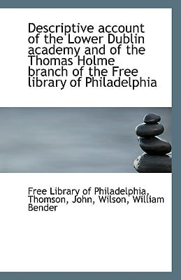 Descriptive Account of the Lower Dublin Academy and of the Thomas Holme Branch of the Free Library O book written by Library of Philadelphia, Free