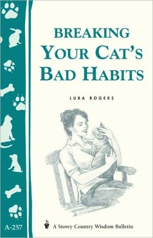 Breaking Your Cat's Bad Habits book written by Lura Rogers
