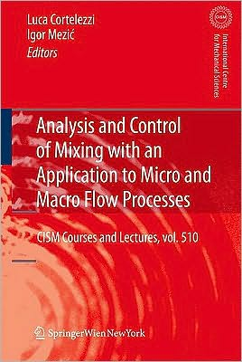 Analysis and Control of Mixing with an Application to Micro and Macro Flow Processes book written by Luca Cortelezzi