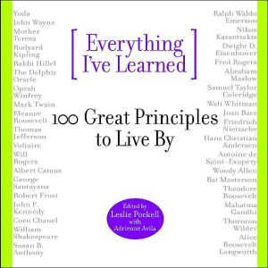 Everything I've Learned: 100 Great Principles to Live By book written by Leslie Pockell