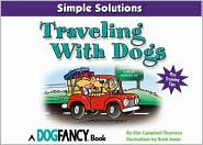 Traveling with Dogs (Simple Solutions Series) book written by Kim Campbell Thornton