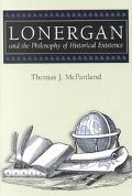 Lonergan and the Philosophy of Historical Existence book written by Thomas J. McPartland