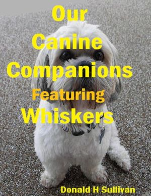 Our Canine Companions: Featuring Whiskers written by Donald H Sullivan