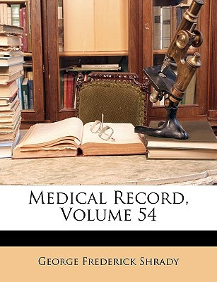 Medical Record, Volume 54 written by Shrady, George Frederick