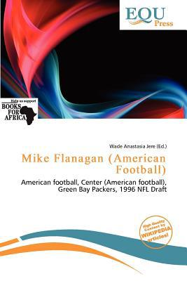 Mike Flanagan (American Football) written by Wade Anastasia Jere