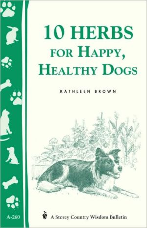 10 Herbs for Happy, Healthy Dogs book written by Kathleen Brown