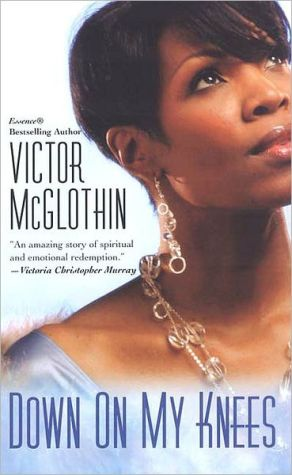 Down on My Knees book written by Victor McGlothin