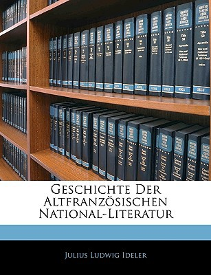 Geschichte Der Altfranzsischen National-Literatur book written by Julius Ludwig Ideler , Ideler, Julius Ludwig