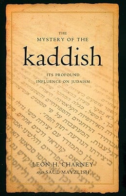 The Mystery of the Kaddish: Its Profound Influence on Judaism written by Charney, Leon H. , Mayzlish, Saul