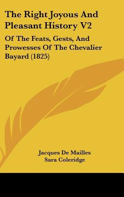 The Right Joyous And Pleasant History V2: Of The Feats, Gests, And Prowesses Of The Chevalie... written by Jacques De Mailles, Sara Coleridge