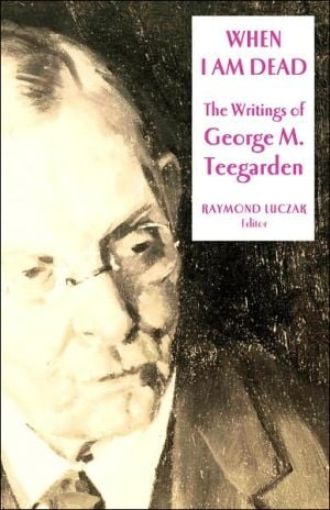 When I Am Dead: The Writings of George M. Teegarden (Gallaudet Classics in Deaf Studies Series, Vol. 6) written by Raymond Luczak