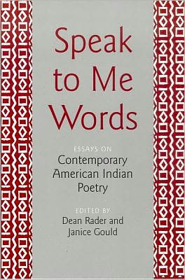 Speak to Me Words: Essays on Contemporary American Indian Poetry book written by Dean Rader