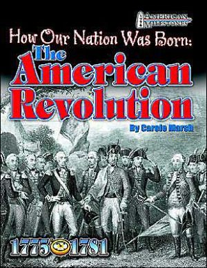 How Our Nation Was Born: The American Revolution ( 1776 American Milestone Series) book written by Carole Marsh