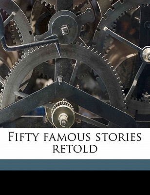 Fifty Famous Stories Retold book written by Baldwin, James