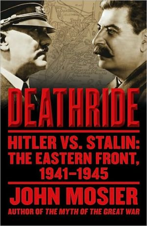 Deathride: Hitler vs. Stalin - The Eastern Front, 1941-1945 book written by John Mosier