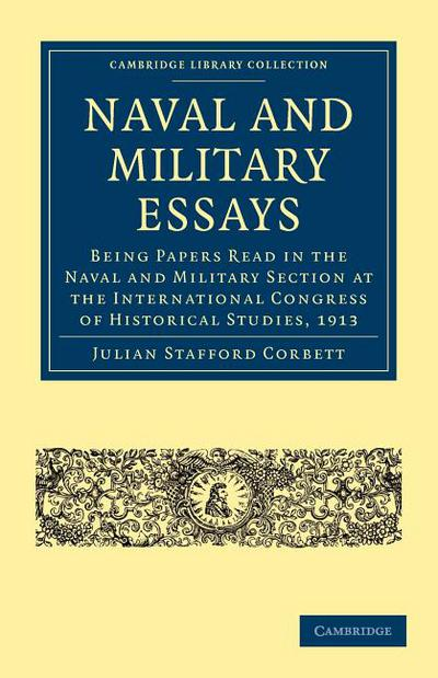 Naval and Military Essays: Being Papers read in the Naval and Military Section at the Intern... written by Julian Stafford Corbett