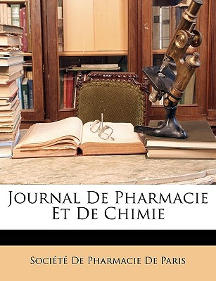 Journal de Pharmacie Et de Chimie written by Socit De Pharmacie De Paris, De Pharmacie De Paris